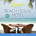 Lunch at the Beach House Hotel: The Beach House Hotel, Book 2 Audiobook by Judith Keim Narrated by Angela Dawe