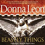 Beastly Things: A Commissario Guido Brunetti Mystery, Book 21 (       UNABRIDGED) by Donna Leon Narrated by David Colacci