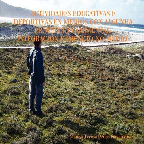 Actividades educativas e deportivas en medios con algunha proteccion ambiental. Integracion e impacto no medio.  [Fernandez, Natalia Teresa Pedre] (Tapa Blanda)