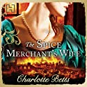 The Spice Merchant's Wife (       UNABRIDGED) by Charlotte Betts Narrated by Penelope Freeman