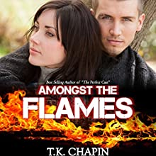 Amongst the Flames: A Contemporary Christian Romance: Embers and Ashes, Book 1 (       UNABRIDGED) by T.K. Chapin Narrated by Chris Abell
