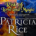 Risk of Love and Magic Audiobook by Patricia Rice Narrated by Katina Kalin
