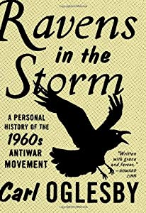Ravens in the Storm: A Personal History of the 1960s Anti-War Movement by Carl Oglesby