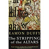 The Stripping of the Altars: Traditional Religion in England,1400-1580by Eamon Duffy