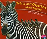 img - for Zebras and Oxpeckers Work Together (Animals Working Together) book / textbook / text book