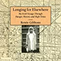 Longing for Elsewhere: My Irish Voyage Through Hunger, History, and High Times (       UNABRIDGED) by Renee Gibbons Narrated by Renee Gibbons