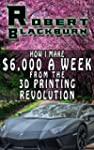 How I Make $6,000 A Week From The 3D...