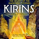 The Secret of the Hanging Stones: KIRINS Trilogy, Book III | James Priest