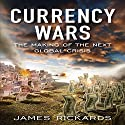 Currency Wars: The Making of the Next Global Crises Hörbuch von James Rickards Gesprochen von: Walter Dixon