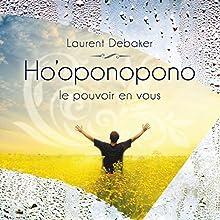 Ho'oponopono : Le pouvoir en vous | Livre audio Auteur(s) : Laurent Debaker Narrateur(s) : Laurent Debaker