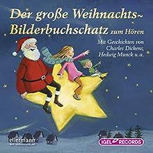 Der große Weihnachts-Bilderbuchschatz zum Hören (       ABRIDGED) by Charles Dickens, Hedwig Munck, Anne Steinwart, Eleni Livanios, Katharina Wieker Narrated by Friedhelm Ptok