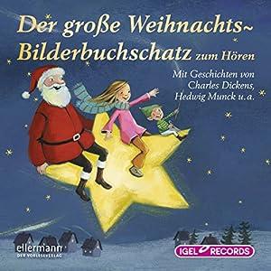 Der große Weihnachts-Bilderbuchschatz zum Hören | [Charles Dickens, Hedwig Munck, Anne Steinwart, Eleni Livanios, Katharina Wieker]