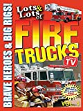 Lots & Lots of Fire Trucks Vol. 1 - Brave Heroes & Big Rigs!