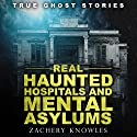 Real Haunted Hospitals and Mental Asylums: True Ghost Stories Audiobook by Zachery Knowles Narrated by Bob Baker