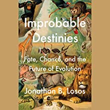 Improbable Destinies: Fate, Chance, and the Future of Evolution Audiobook by Jonathan B. Losos Narrated by Marc Cashman