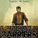 Beyond the Barriers (       UNABRIDGED) by Timothy W. Long Narrated by Christian Rummel