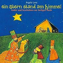 Ein Stern stand am Himmel: Lieder und Geschichten zur heiligen Nacht Hörbuch von Angela Lenz Gesprochen von: Angela Lenz