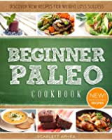 Paleo Cookbook For Beginners: Delectable, Easy-To-Make Recipes For Breakfast, Lunch and Dinner (The Easy Diet 4) (English Edition)