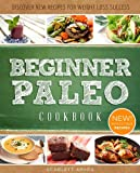 Paleo Cookbook For Beginners: Delectable, Easy-To-Make Recipes For Breakfast, Lunch and Dinner (The Easy Diet)