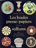 img - for Les boules presse-papiers et les sulfures des cristalleries de Saint Louis book / textbook / text book