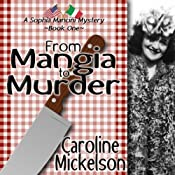 From Mangia to Murder:: A Sophia Mancini Mystery, Book 1 | [Caroline Mickelson]