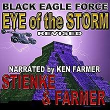 Black Eagle Force: Eye of the Storm (       UNABRIDGED) by Buck Stienke, Ken Farmer Narrated by Ken Farmer