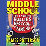 Middle School: How I Survived Bullies, Broccoli, and Snake Hill (       UNABRIDGED) by James Patterson, Chris Tebbetts Narrated by Bryan Kennedy