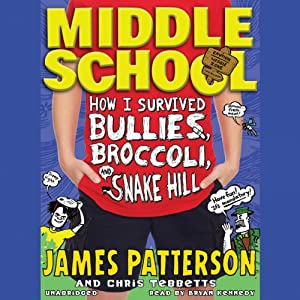 Middle School: How I Survived Bullies, Broccoli, and Snake Hill | [James Patterson, Chris Tebbetts]
