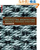 Constructing Architecture: Materials, Processes, Structures : a Handbook