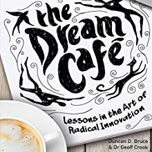 The Dream Cafe: Lessons in the Art of Radical Innovation (       UNABRIDGED) by Duncan Bruce, Geoff Crook Narrated by Roger Davis