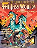 Manga Mania Fantasy Worlds: How To Draw The Enchanted Worlds Of Japanese Comics (Turtleback School & Library Binding Edition) (0613926072) by Hart, Christopher