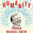Humanity: How Jimmy Carter Lost an Election and Transformed the Post-Presidency Hörbuch von Jordan Michael Smith Gesprochen von: Kevin Stillwell