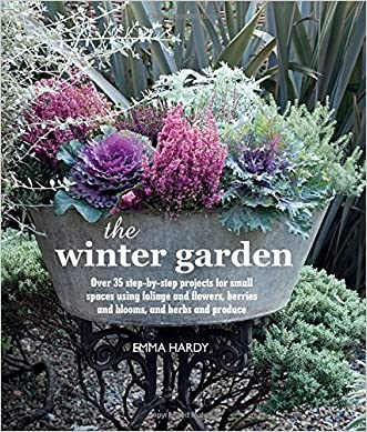 The Winter Garden: 35 Step-by-step Projects Using Foliage and Flowers, Berries and Blooms