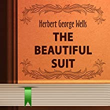 The Beautiful Suit (       UNABRIDGED) by H. G. Wells Narrated by Anastasia Bertollo