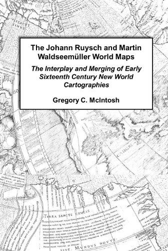 The Johannes Ruysch and Martin Waldseem ller World Maps: The Interplay and Merging of Early Sixteenth Century New World Cartographies