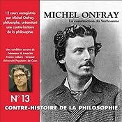 Contre-histoire de la philosophie 13.2: La construction du Surhomme - D'Emerson et Carlyle à Burckhardt et Guyau   Michel Onfray