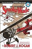 The Adventures of Smoke Wade: Volume 1 (0982095015) by Hogan, Robert J.