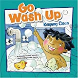 Go Wash Up: Keeping Clean (How to Be Healthy!)