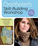 The Crocheter's Skill-Building Workshop: Essential Techniques for Becoming a More Versatile, Adventurous Crocheter