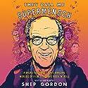 They Call Me Supermensch: A Backstage Pass to the Amazing Worlds of Film, Food, and Rock'n'Roll Hörbuch von Shep Gordon Gesprochen von: Shep Gordon