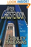 After Christendom?: How the Church Is to Behave If Freedom, Justice, and a Christian Nation Are Bad Ideas