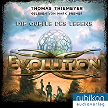 Die Quelle des Lebens (Evolution 3) Hörbuch von Thomas Thiemeyer Gesprochen von: Mark Bremer