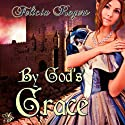 By God's Grace (       UNABRIDGED) by Felicia Rogers Narrated by Marian Hussey