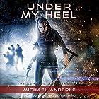 Under My Heel: The Kurtherian Gambit, Book 6 Hörbuch von Michael Anderle, Ellen Campbell Gesprochen von: Emily Beresford