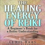 The Healing Energy of Reiki: A Beginner's Book for a Better Understanding   [Lewis Haas]