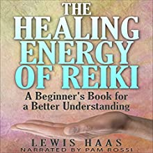 The Healing Energy of Reiki: A Beginner's Book for a Better Understanding (       UNABRIDGED) by Lewis Haas Narrated by Pam Rossi