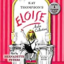 The Eloise Audio Collection: Four Complete Eloise Tales: Eloise, Eloise in Paris, Eloise at Christmas Time and Eloise in Moscow (       UNABRIDGED) by Kay Thompson Narrated by Bernadette Peters