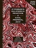 O'Connor's California Practice * Civil Pretrial 2013