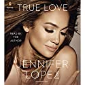 True Love (       UNABRIDGED) by Jennifer Lopez Narrated by Jennifer Lopez