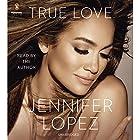 True Love Hörbuch von Jennifer Lopez Gesprochen von: Jennifer Lopez